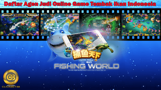 Daftar Agen Judi Online Game Tembak Ikan Indonesia
